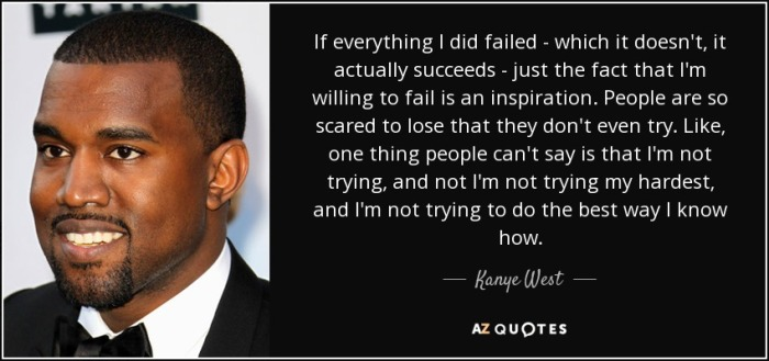 quote-if-everything-i-did-failed-which-it-doesn-t-it-actually-succeeds-just-the-fact-that-kanye-west-119-25-13